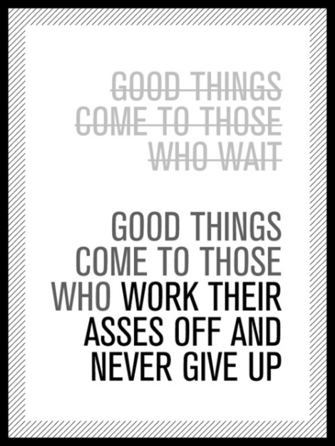 Good things come to those who do what?